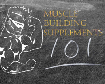 Muscle Building Supplements 101