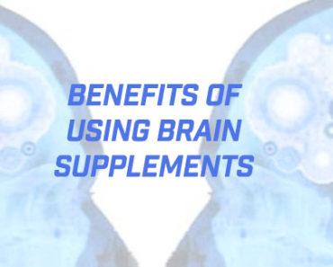 Benefits of Using brain Supplements