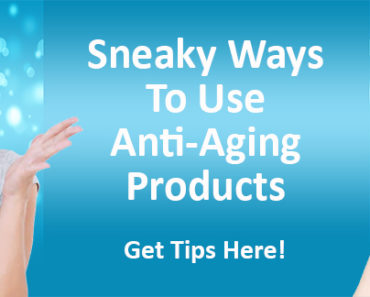 Sneaky Ways To Use Anti-Aging Products