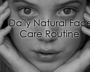 Daily Natural Face Care Routine