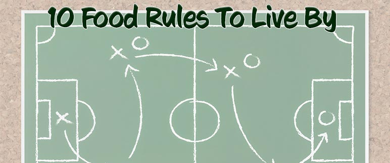 10 Food Rules To Live By