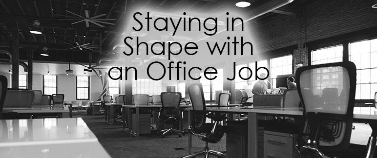 Staying in Shape with an Office Job