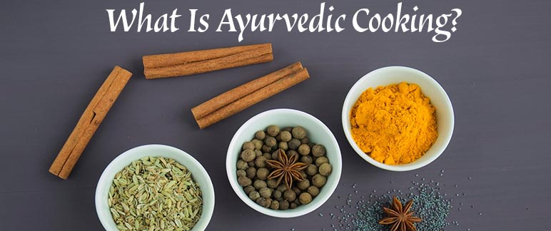 What Is Ayurvedic Cooking